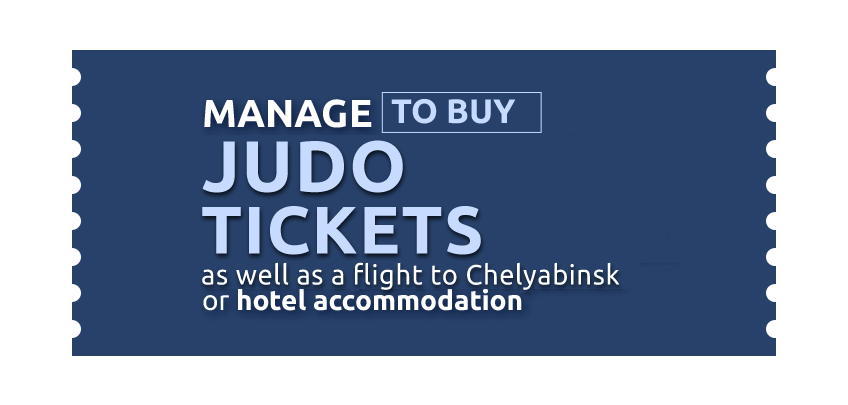 Manage to buy Judo Tickets as well as your flight to Chelyabinsk or hotel accommodation